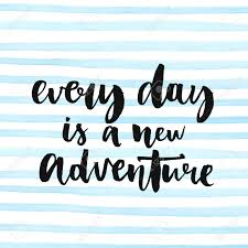 Quote About Every Day Is A New Adventure Inspirational Quote About