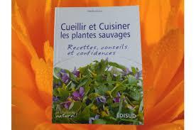 cuisiner les herbes sauvages livre cueillir et cuisiner les plantes sauvages