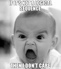 Don T Care Meme - if it s not a logical sequence then i don t care meme angry baby