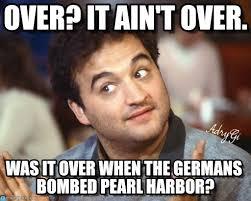Over It Meme - over it ain t over john belushi meme meme on memegen