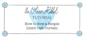 Sewing Curtains With Lining How To Sew A Simple Lined Cafe Curtain U2014 Oliver Rabbit