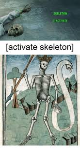 Skeleton Meme - skeleton e activate activate skeleton classical art meme on me me