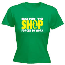 born to shop forced to work womens t shirt shopping mum dad gift