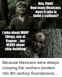 Floki Meme - hey floki how many mexicans doesit take to build a sailboat i
