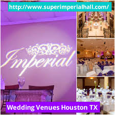 party venues houston http www superimperialhall wedding venues houston tx is