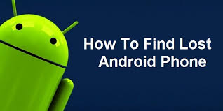 locate my android phone how to find lost android phone without any apps