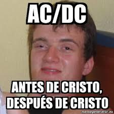 Acdc Meme - meme stoner stanley ac dc antes de cristo despu繪s de cristo