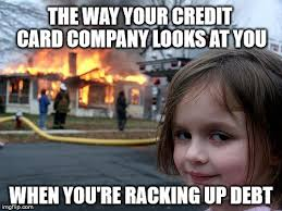 Credit Card Meme - disaster girl meme imgflip