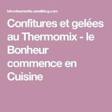 la cuisine du bonheur thermomix confitures et gelées au thermomix le bonheur commence en cuisine