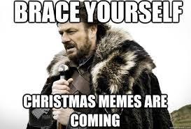 Meme Brace Yourself - brace yourselves christmas memes are coming crazy as a bag of