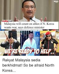 Malay Meme - malay mail malaysia will count on allies if n korea wants war says