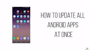 how to update apps android how to update all android apps at once technobezz