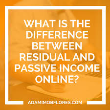 what is the difference between residual income and passive income