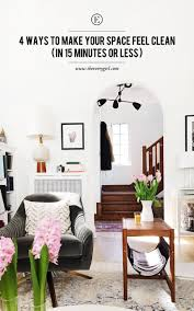 15 Ways To Clean With by 4 Ways To Make Your Space Feel Clean In 15 Minutes Or Less The