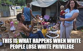Trailer Trash Memes - white people without white privilege imgflip