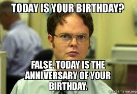 Make A Meme Org - today is your birthday false today is the anniversary of your