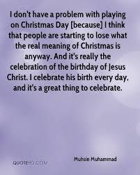Is Really Jesus Birthday Muhsin Muhammad Quotes Quotehd