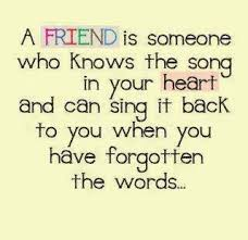 who knows the best a friend is someone who knows the song in your heart and can sing it
