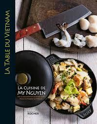livre cuisine vietnamienne livre la table du la cuisine de my nguyen lunel