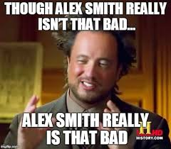 Alex Smith Meme - ancient aliens viral memes imgflip