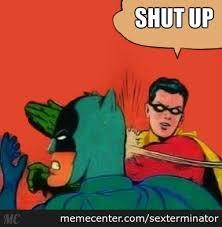 Meme Shut Up - shut up batman by sexterminator meme center