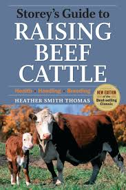 Backyard Cattle Raising Storey U0027s Guide To Raising Beef Cattle 3rd Edition Heather Smith