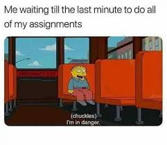 Do All The Meme - me waiting till the last minute to do all of my assignments meme xyz