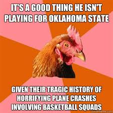 Oklahoma State Memes - it s a good thing he isn t playing for oklahoma state given their