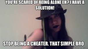 Cheater Meme - 22 most funniest being alone memes that will make you laugh