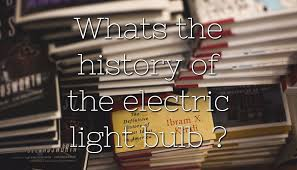 read about the full history of the light bulb and learn