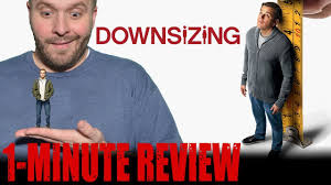 downsizing movie downsizing 2017 one minute movie reveiw youtube