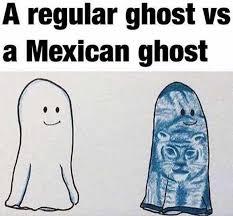 Ghost Meme - dopl3r com memes a regular ghost vs a mexican ghost