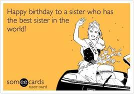 funny birthday card for sister funny someecards about sisters