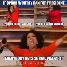 Oprah Winfrey Meme - if oprah winfrey ran for president the libertarian catholic