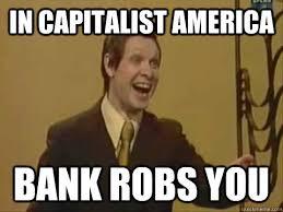 America Memes - in capitalist america bank robs you in capitalist america