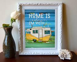art print home is wherever i u0027m with you rv print