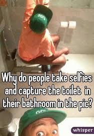 Bathroom Selfie Meme - do people take selfies and capture the toilet in their bathroom in