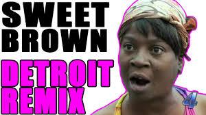 sweet brown detroit remix ain t nobody got time fo dat
