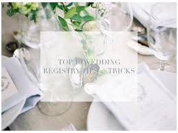 top 10 wedding registry 10 wedding registry tips tricks wedding wednesday being