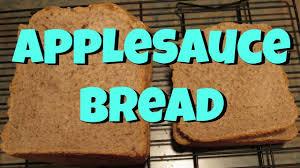 applesauce bread recipe for the bread machine tutorial youtube