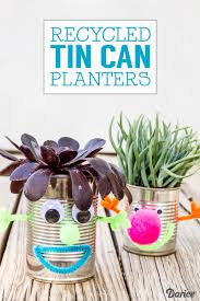 recycled crafts for kids tin can planters darice