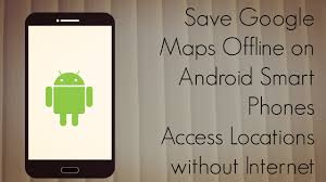 how to save to android save maps offline on android smart phones access