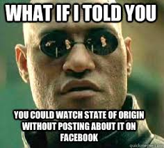 State Of Origin Memes - what if i told you you could watch state of origin without posting