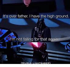 Lightsaber Meme - it s over father i have the high ground i m not falling for that