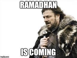 Ramadhan Meme - brace yourselves x is coming meme imgflip