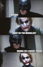 Magic Trick Meme - i m bored what do you wanna do wanna see a magic trick batman