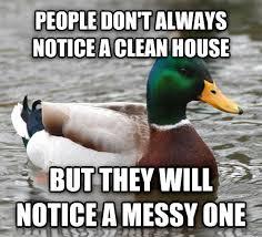 Clean House Meme - livememe com actual advice mallard