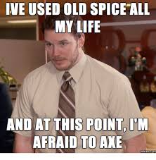 Old Spice Meme - ive used old spice all my life and at this point im afraid to ake