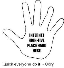 High Five Meme - internet high five place hand here quick everyone do it cory
