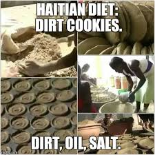 Haitian Memes - image tagged in haiti dirt poor dirt cookies poverty hunger jesus
